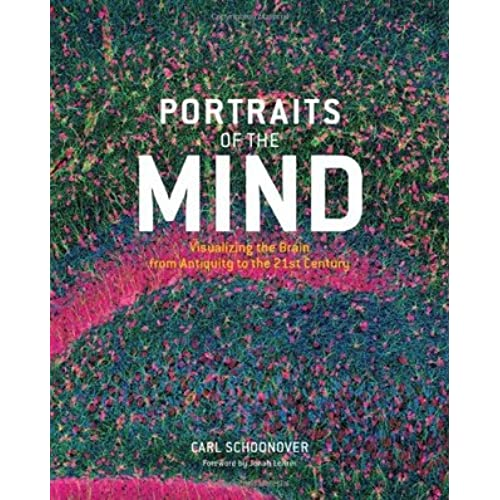 Portraits of the Mind: Visualizing the Brain from Antiquity to the 21st Century - Carl Schoonover