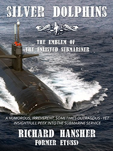 SILVER DOLPHINS: The Emblem of the Enlisted Submariner Richard Hansher