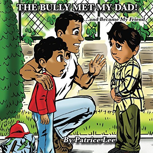 The Bully Met My Dad!: . . .and Became My Friend Patrice Lee