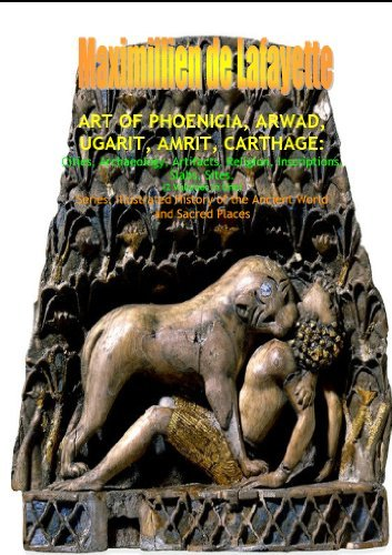 ART OF PHOENICIA, ARWAD, UGARIT, AMRIT, CARTHAGE: Cities, Archeology, Artifacts, Religion, Inscriptions, Slabs, Sites. (2 Volumes in One). Maximillien de Lafayette