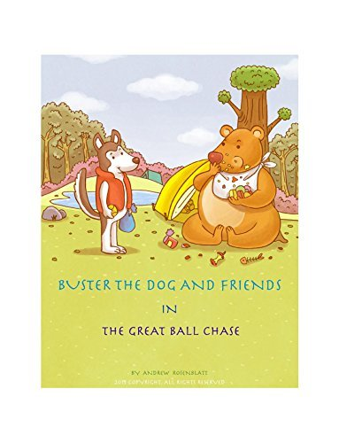 BUSTER THE DOG AND FRIENDS IN THE GREAT BALL CHASE: WILL BUSTER THE DOG FIND HIS BALL?  by  Andrew Rosenblatt