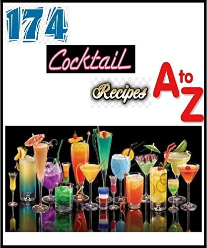 174 Cocktail Recipes A-Z: Love the booze, Love the taste.  by  Neil Spencer