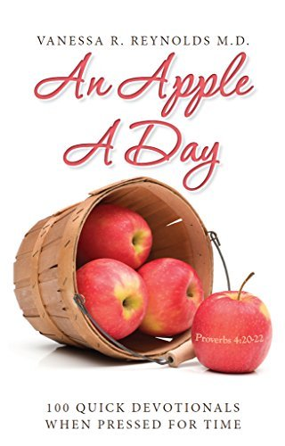 An Apple A Day: 100 Quick Devotionals When Pressed for Time  by  Vanessa R. Reynolds M.D.