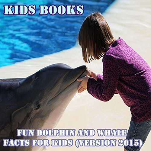 Kids Books: Fun Dolphin and Whale Facts for Kids (Version 2015) Puppy P.