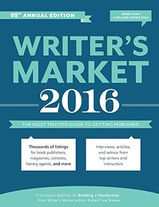 Writers Market 2016: The Most Trusted Guide to Getting Published  by  Robert Lee Brewer