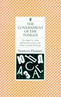 The Government of the Tongue: The 1986 T.S. Eliot Memorial Lectures and Other Critical Writings