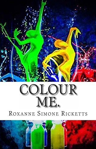 Colour Me. Roxanne Simone Ricketts