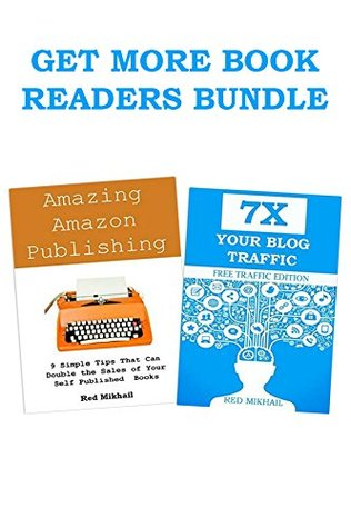 AMAZING AMAZON PUBLISHING & 7X TRAFFIC METHODS: GET MORE BOOK READERS BUNDLE  by  Red Mikhail