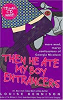 Then He Ate My Boy Entrancers: More Mad, Marvy Confessions of Georgia Nicolson (Confessions of Georgia Nicolson, #6)