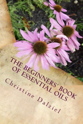 The Beginners Book of Essential Oils: Learning to Use Your First 10 Essential Oils with Confidence (Joybilee Farm) (Volume 2)  by  Christine J. Dalziel