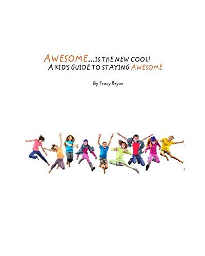 Awesome Is The New Cool...A Kids Guide To Staying Awesome!  by  Tracy Bryan