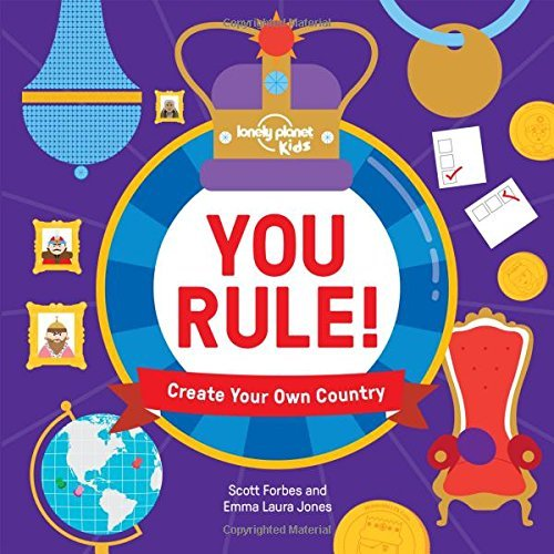 You Rule!: A Practical Guide to Creating Your Own Kingdom Lonely Planet Kids