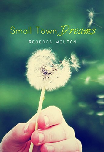 Small Town Dreams  by  Rebecca Milton