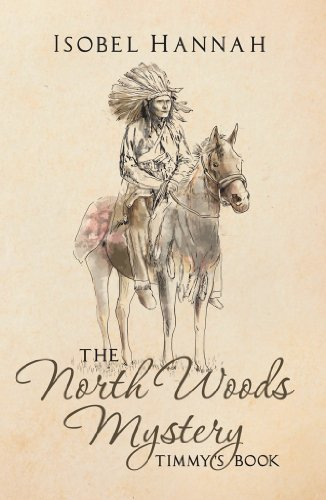 The North Woods Mystery: Tiimmys Book Isobel Hannah