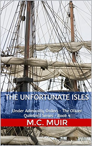 The Unfortunate Isles (Under Admiralty Orders - The Oliver Quintrell Series #4) M.C. Muir