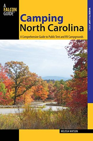 Camping North Carolina: A Comprehensive Guide to Public Tent and RV Campgrounds (State Camping Series)  by  Melissa Watson