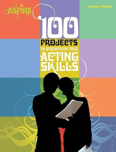 100 Projects to Strengthen Your Acting Skills (Barron's Aspire Series) Jona Howl