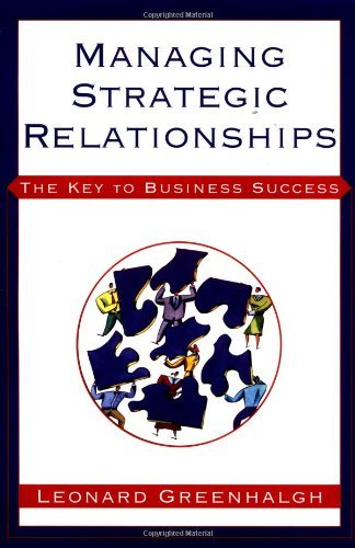 Managing Strategic Relationships: The Key To Business Success  by  Leonard Greenhalgh