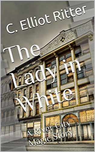 The Lady in White: A River City Magic Story  by  C. Elliot Ritter