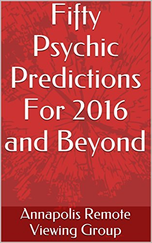 Fifty Psychic Predictions For 2016 and Beyond  by  Annapolis Remote Viewing Group