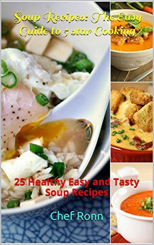 Soup Recipes: The Easy Guide to 5 star Cooking: 25 Healthy Easy and Tasty Soup Recipes  by  Chef Ronn