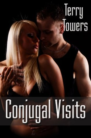 Conjugal Visits (Conjugal Visits, #1)  by  Terry Towers