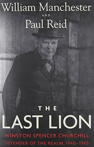 The Last Lion 3: Winston Spencer Churchill, Defender of the Realm, 1940-1965 (The Last Lion, #3) William Manchester