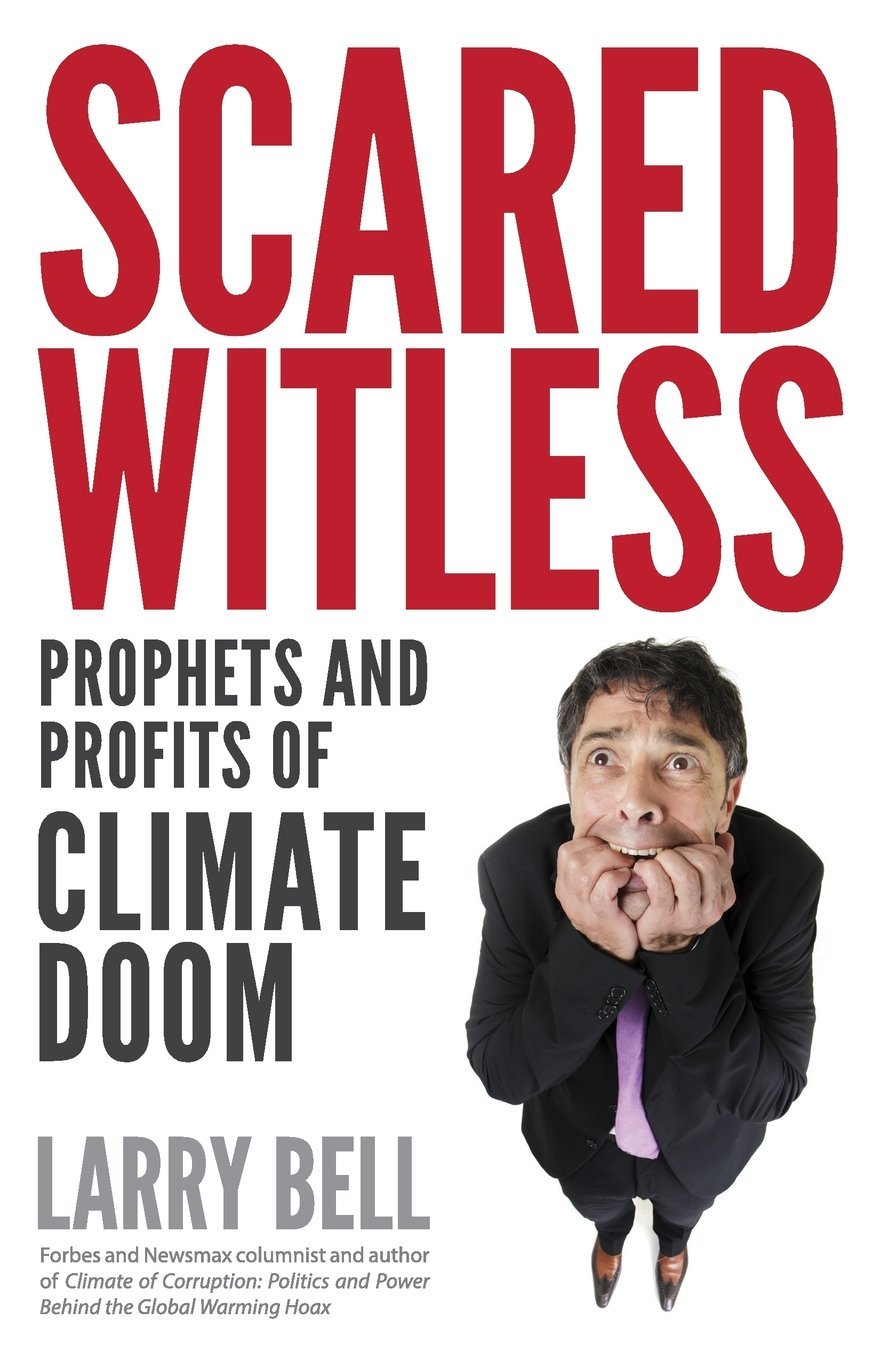 Scared Witless: Prophets and Profits of Climate Doom  by  Larry Bell