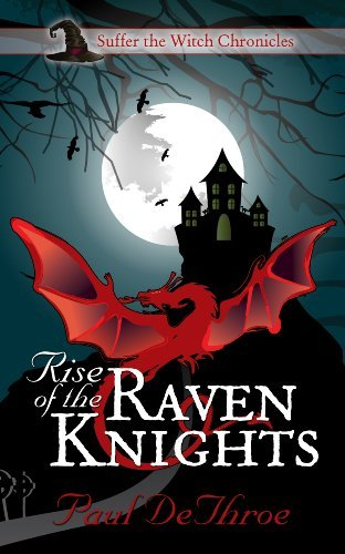 Rise of the Raven Knights (Suffer the Witch Chronicles Book 1) Paul DeThroe