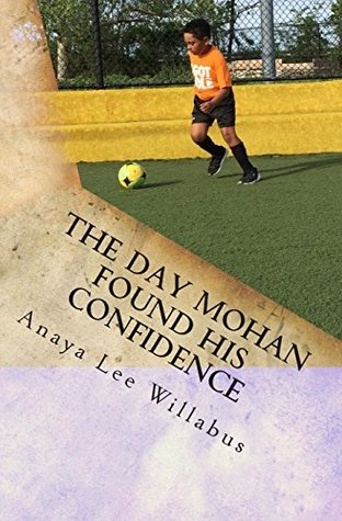 THE DAY MOHAN FOUND HIS CONFIDENCE  by  Anaya Willabus