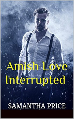 Amish Love Interrupted (Single Amish Romance Short Stories,  #4)  by  Samantha Price