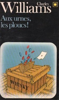Aux Urnes Les Ploucs [Urns For The Hicks]  by  Charle Williams
