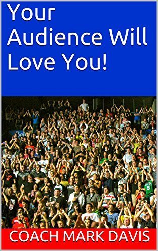 Your Audience Will Love You! (Master The Art of Public Speaking Book 5)  by  Coach Mark Davis