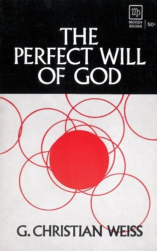 Perfect Will Of God  by  G. Christian Weiss