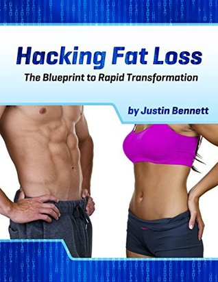 Hacking Fat Loss: The Blueprint to Rapid Transformation  by  Justin Bennett