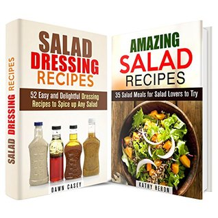 Amazing Salad Box Set: Delightful Salad and Salad Dressing Recipes to Spice up Your Day Kathy Heron