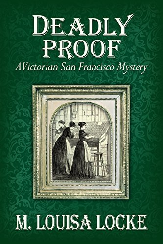 Deadly Proof (A Victorian San Francisco Mystery #4)  by  M. Louisa Locke