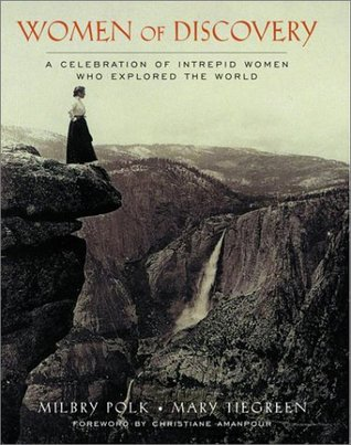 Women of Discovery: A Celebration of Intrepid Women Who Explored the World Milbry Polk