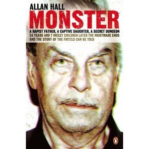 Monster: A Rapist Father, A Captive Daughter, A Secret Dungeon  by  Allan Hall