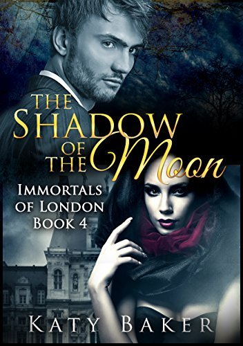 The Shadow of the Moon (A new adult paranormal romance) (Immortals of London Book 4)  by  Katy Baker