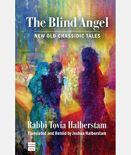 The Blind Angel: New Old Chassidic Tales  by  Tovia Halberstam
