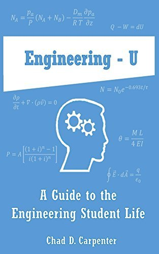 Engineering - U: A Guide to the Engineering Student Life  by  Chad D. Carpenter
