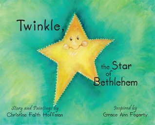 Twinkle, The Star of Bethlehem (Twinkle Books Book 1)  by  Christine Faith Hoffman