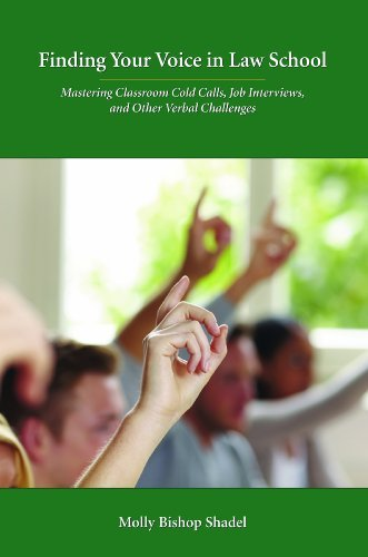 Finding Your Voice in Law School: Mastering Classroom Cold Calls, Job Interviews, and Other Verbal Challenges  by  Molly Bishop Shadel