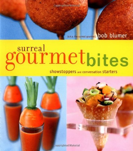 Surreal Gourmet Bites: Showstoppers and Conversation Starters Bob Blumer