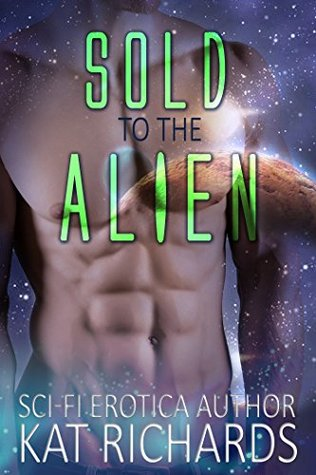 Sold to the Alien  by  Kat Richards