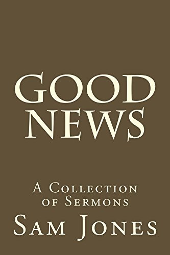 Good News: A Collection of Sermons  by  Sam Jones