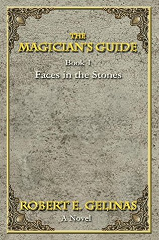 The Magicians Guide: Book 1 Faces in the Stones  by  Robert Gelinas