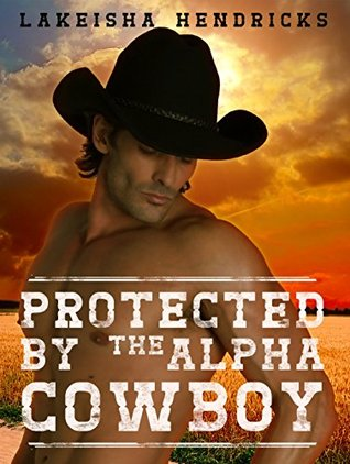 ROMANCE: Protected By The Alpha Cowboy (Navy Seal Mail Order Bride Killer Romance)  by  Lakeisha Hendricks