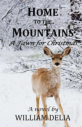 Home to the Mountains: A Fawn for Christmas William Delia